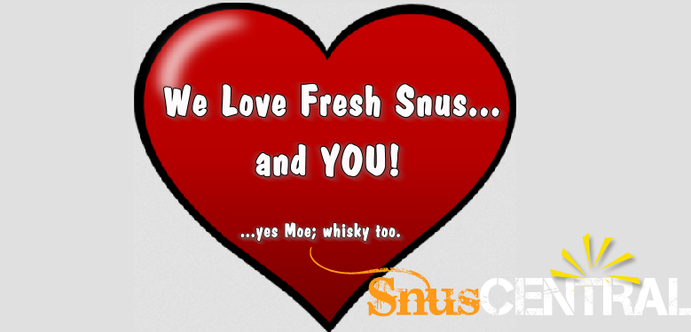 We Love FRESH Snus and our Customers....and whisky. Moe loves whisky.