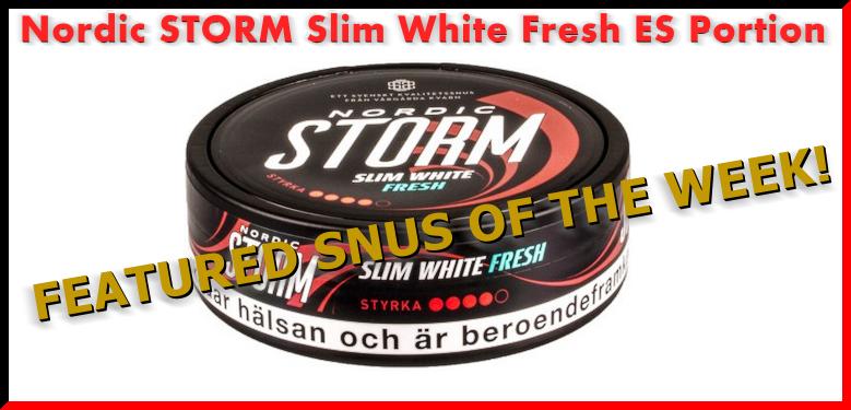 FEATURED SNUS THIS WEEK: Nordic STORM Slim White Fresh ES Portion Snus!