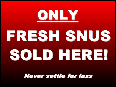 Only FRESH Snus Sold Here!