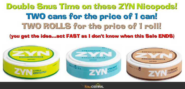 Get DOUBLE the Cans and DOUBLE the Rolls on these ZYN Nicotine Pouches at SnusCentral NOW!