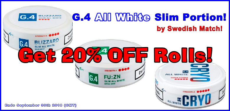 Get 20% OFF rolls of these high nicotine G.4 All-White Portion snus selections!