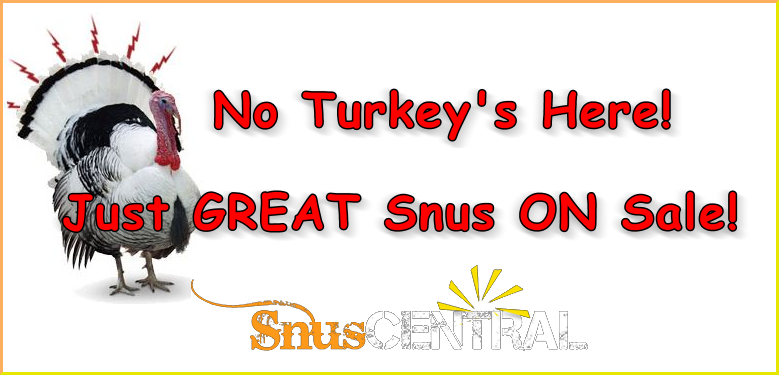 No Turkey's Here; just GREAT Snus ON SALE!