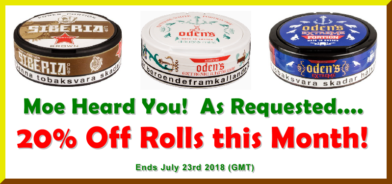 By Popular Request! 20% OFF rolls of these Odens and Siberia snus this week!