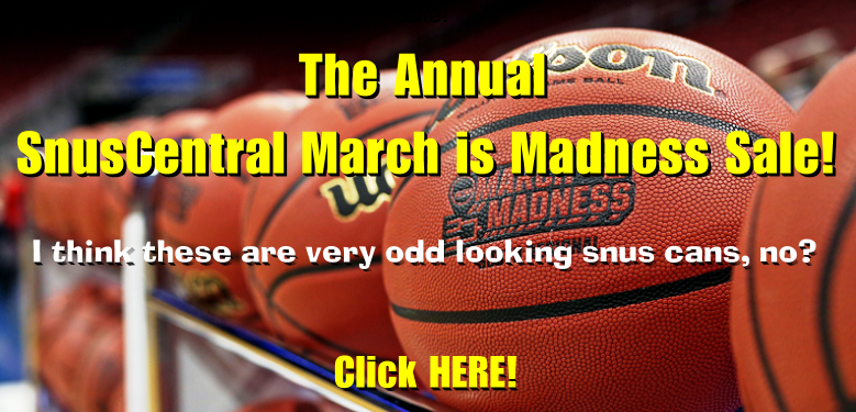 It's the Annual SnusCentral.com March Madness Sale! ALL Sale Snus 20% to 30% OFF this week!