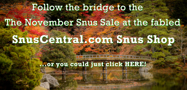 You can hike over to the famous SnusCentral.com Snus Shop....or just click this link. Either way, you get Sale Prices!