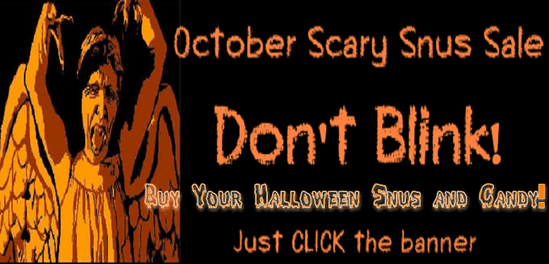 Don't Blink! Just order your Halloween Snus and Candy while you Still Can!