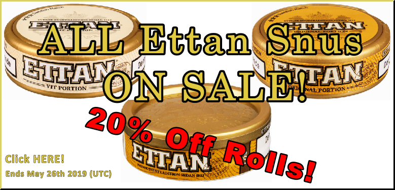 Ettan Snus Fans, this is your time! 20% OFF Rolls of ALL Ettan Snus! Only at SnusCentral.com this Week!