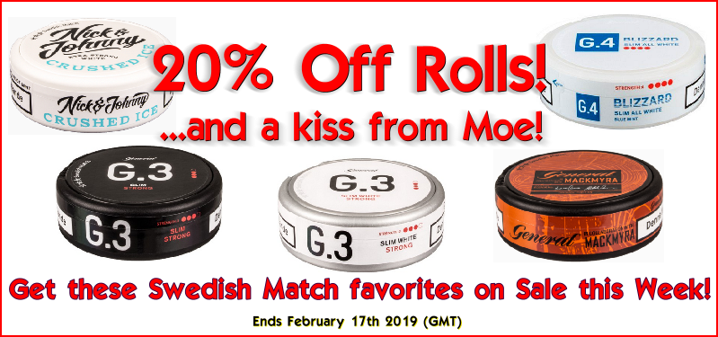 You'll Love getting 20% OFF Rolls of these Swedish Match Snuses! Kiss from Moe by Appointment Only,