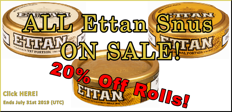 Ettan Snus Fans, this is your time! Get 20% OFF Rolls of ALL Ettan Snus! Only at SnusCentral.com!